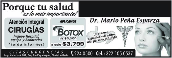 anuncio de Porque tu salud es lo más importante! DR. MARIO PEÑA ESPARZA  CIRUJANO GENERAL Y LAPAROSCOPISTA GASTROENTEROLOGÍA  CIRUGÍAS Incluye Hospital, equipo y honorarios *(pida informes)  TEL: 224.0500  Cel.: 322.105.0537