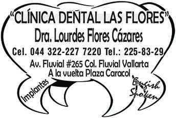 """anuncio de """"CLÍNICA DENTAL LAS FLORES"""" Dra. Lourdes Flores Cázares Cel. 044 322-227 7220 Tel.: 225-83-29  Av. Fluvial #265 Col. Fluvial Vallarta A la vuelta Plaza Caracol Engish Spoken"""