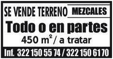 anuncio de SE VENDE TERRENO MEZCALES Todo o en partes 450 m2 / a tratar Inf. 322 150 55 74 /  322 150 61 70