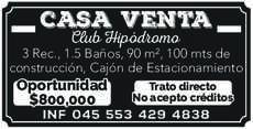 anuncio de Casa venta Club Hipódromo 3 Rec., 1.5 Baños, 90 m , 100 mts de construcción, Cajón de Estacionamiento  Oportunidad $800,000  Trato directo No acepto créditos inf 045 553 429 4838