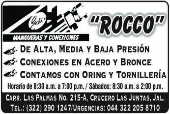 """anuncio de """"ROCCO"""" De Alta, Media y Baja Presión Conexiones en Acero y Bronce Contamos con Oring y Tornillería Horario de 8:30 a.m. a 7:00 p.m. /  Sábados: 8:30 a.m. a 2:00 p.m.  Carr. Las Palmas No. 215-A, Crucero Las Juntas, Jal. Tel.: (322) 290 1247/Urgencias: 044 322 205 8710"""