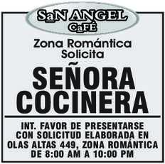 anuncio de SAN ANGEL CAFÉ Zona Romántica Solicita  SEÑORA COCINERA INT. FAVOR DE PRESENTARSE CON SOLICITUD ELABORADA EN OLAS ALTAS 449, ZONA ROMÁNTICA DE 8:00 AM A 10:00 PM