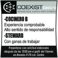 anuncio de COEXIST BISTRO SOLICITA:  -COCINERO B Experiencia comprobable Alto sentido de responsabilidad  -STEWARD Con ganas de trabajar Presentarse con solicitud elaborada después de las 10:00 am a partir del Viernes en Morelos #170 col. Centro