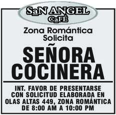 anuncio de CAFÉ SAN ANGEL  Zona Romántica Solicita  *SEÑORA COCINERA INT. FAVOR DE PRESENTARSE CON SOLICITUD ELABORADA EN OLAS ALTAS 449, ZONA ROMÁNTICA DE 8:00 AM A 10:00 PM