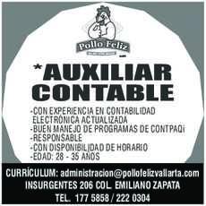 anuncio de POLLO FELIZ  *AUXILIAR CONTABLE -CON EXPERIENCIA EN CONTABILIDAD ELECTRÓNICA ACTUALIZADA -BUEN MANEJO DE PROGRAMAS DE CONTPAQi -RESPONSABLE -CON DISPONIBILIDAD DE HORARIO -EDAD: 28 - 35 AÑOS  CURRÍCULUM: administracion@pollofelizvallarta.com INSURGENTES 206 COL. EMILIANO ZAPATA TEL. 177 5858 / 222 0304